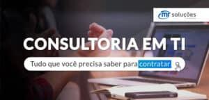 Consultoria em TI: Tudo o Que Você Precisa Saber Para Contratar