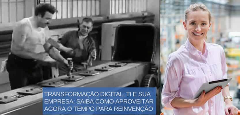 Read more about the article Transformação Digital, TI e Sua Empresa: Saiba Como Aproveitar Agora o Tempo Para a Reinvenção!