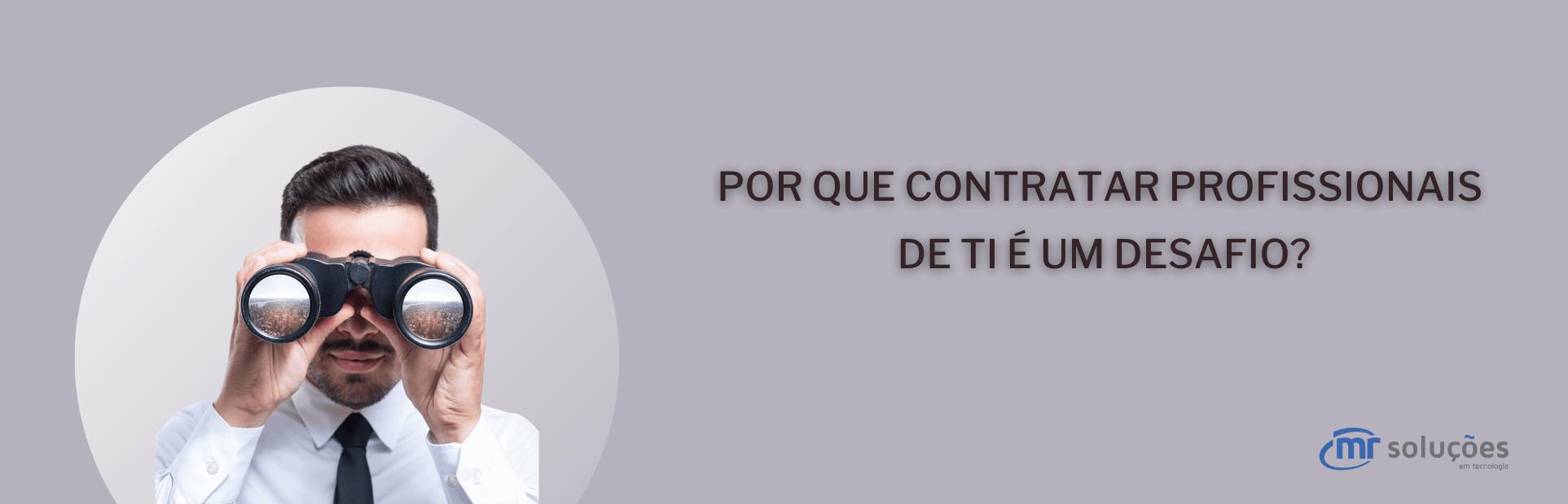 Read more about the article POR QUE CONTRATAR PROFISSIONAIS DE TI É UM DESAFIO?